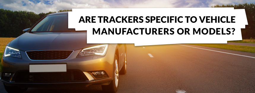 Are trackers specific to vehicle manufacturers or models?