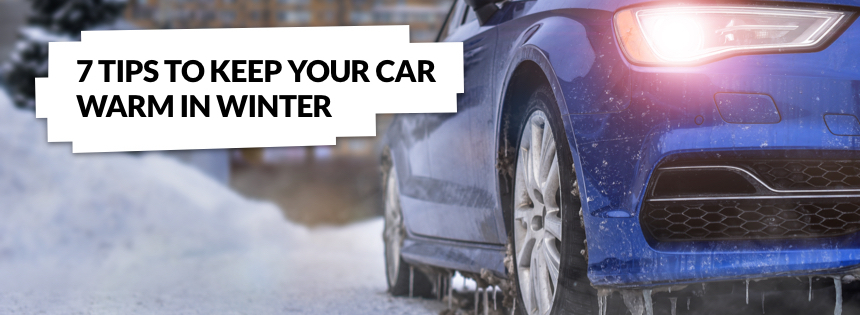 6 Tips for Keeping Your Car Warm in Winter